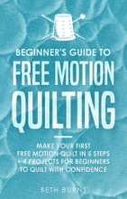 Beginner's Guide to Free Motion Quilting: What Beginners Should Know Before Starting FMQ + 4 Projects for Beginners to Quilt with Confidence