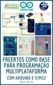 freeRTOS como base para programação multiplataforma Com Arduino e STM32 Book Cover