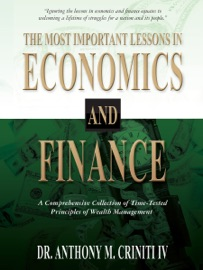 The Most Important Lessons In Economics And Finance A Comprehensive Collection Of Time Tested Principles Of Wealth Management