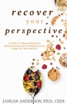 Recover Your Perspective A Guide To Understanding Your Eating Disorder And Creating Recovery Using CBT DBT And ACT
