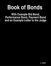 Book of Bonds  -  With Example Bid Bond, Performance Bond, Payment Bond and an Example Letter to the Judge