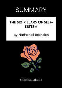SUMMARY - The Six Pillars of Self-Esteem by Nathaniel Branden Book Cover