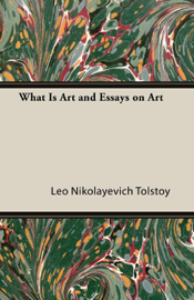 What Is Art and Essays on Art