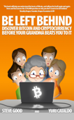 Be Left Behind, Discover Bitcoin and Cryptocurrency Before Your Grandma Beats You to It