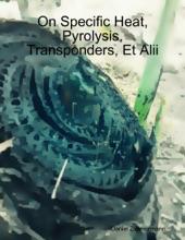 On Specific Heat, Pyrolysis, Transponders, Et Alii