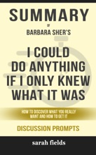 I Could Do Anything If Only I Knew What It Was: How To Discover What You Really Want And How To Get It By Barbara Sher (Discussion Prompts)