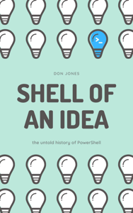 Shell of an Idea: The Untold History of PowerShell Book Cover