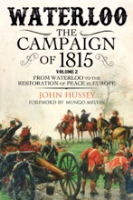Waterloo: The Campaign Of 1815, Volume 2