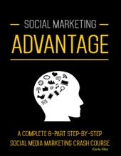 Social Marketing Advantage - A Complete 8-Part Step-by-Step Social Media Marketing Crash Course