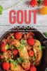 Cooking for Gout Cookbook: Simple Gout Friendly Recipes to Enjoy