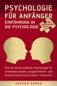 Psychologie für Anfänger - Einführung in die Psychologie - Wie Sie durch positive Psychologie Ihr Unterbewusstsein programmieren und Manipulationstechniken erkennen - inkl. psychologischer Effekte