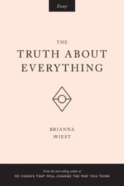The Truth About Everything - Brianna Wiest by  Brianna Wiest PDF Download