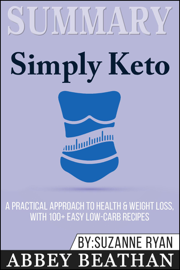 Summary of Simply Keto: A Practical Approach to Health & Weight Loss, with 100+ Easy Low-Carb Recipes by Suzanne Ryan