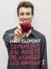 Hugo Clément - Comment j'ai arrêté de manger les animaux illustration