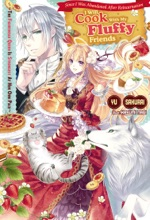 Since I Was Abandoned After Reincarnating, I Will Cook With My Fluffy Friends