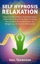 Self Hypnosis Relaxation: Overcome Bad Habits, Procrastination, Addiction to Alcohol & Stop Smoking - Plus Guided Sleep Meditation for Weight Loss & Exercise Motivation