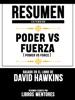 Resumen Extendido: Poder Vs. Fuerza (Power vs Force) - Basado En El Libro De David Hawkins