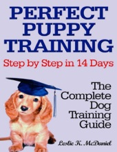 Perfect Puppy Training Step By Step In 14 Days: The Complete Dog Training Guide