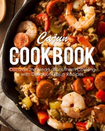 Cajun Cookbook Discover The Heart Of Southern Cooking With Delicious Cajun Recipes