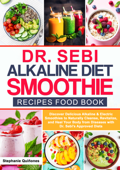Dr Sebi Alkaline Diet Smoothie Recipes Food Book: Discover Delicious Alkaline & Electric Smoothies To Naturally Cleanse, Revitalize, And Heal Your Body From Diseases With Dr. Sebi's Approved Diets Book Cover