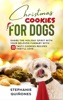 Christmas Cookies for Dogs: Share the Holiday Spirit with Your Beloved Furbaby with 20 Tasty Cookies Recipes They'll Love