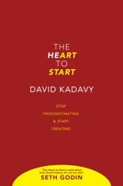 The Heart to Start - David Kadavy by  David Kadavy PDF Download