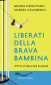 Liberati della brava bambina: Otto storie per fiorire Book Cover