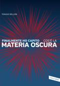 Finalmente ho capito cos'è LA MATERIA OSCURA Book Cover