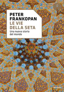 Le vie della seta da Peter Frankopan