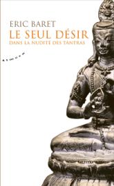Le seul désir - Dans la nudité des tantras