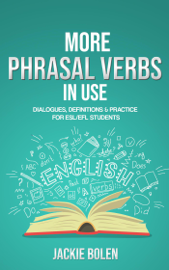 More Phrasal Verbs in Use: Dialogues, Definitions & Practice  for English Learners