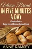 Artisan Bread In Five Minutes A Day: A Complete Guide In Making Easy And Delicious Sourdough Bread