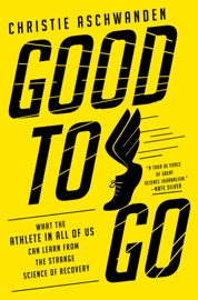 Good To Go What The Athlete In All Of Us Can Learn From The Strange Science Of Recovery