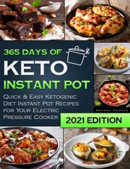 Keto Instant Pot Cookbook: 365 Days of Quick & Easy Ketogenic Diet Instant Pot Recipes for Your Electric Pressure Cooker