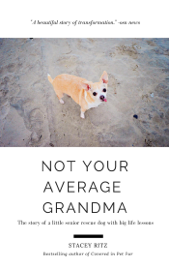 Not Your Average Grandma: The Story of a Little Senior Rescue Dog With Big Life Lessons book