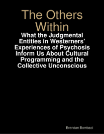 The Others Within: What the Judgmental Entities in Westerners' Experiences of Psychosis Inform Us About Cultural Programming and the Collective Unconscious