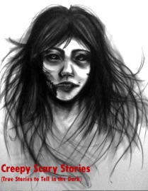 Creepy Scary Stories True Stories To Tell In The Dark