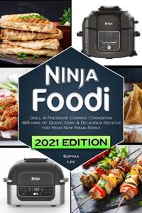Ninja Foodi Grill & Pressure Cooker Cookbook: 365 Days of Quick, Easy & Delicious Recipes for Your New Ninja Foodi Book Cover