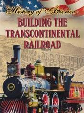 Building The Transcontinental Railroad
