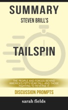 Summary Of Tailspin: The People And Forces Behind America's Fifty-Year Fall--and Those Fighting To Reverse It By Steven Brill (Discussion Prompts)