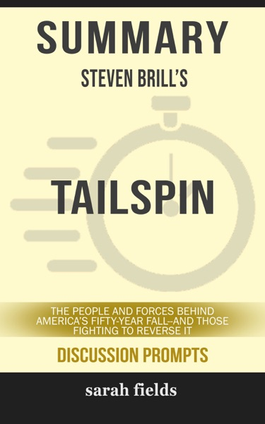 Summary of Tailspin: The People and Forces Behind America's Fifty-Year Fall--and Those Fighting to Reverse It by Steven Brill (Discussion Prompts) - Sarah Fields book cover