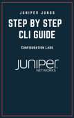 Juniper Junos Configuration Labs Step by step CLI GUIDE