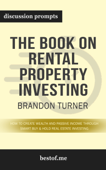 Download and Read Online The Book on Rental Property Investing: How to Create Wealth and Passive Income Through Smart Buy & Hold Real Estate Investing by Brandon Turner (Discussion Prompts)