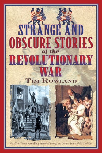 Tim Rowland - Strange and Obscure Stories of the Revolutionary War