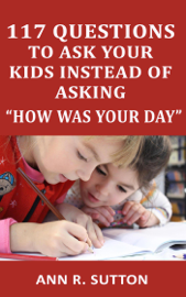 "117 Questions to Ask Your Kids Instead of Asking ""How Was Your Day"""
