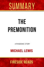 The Premonition: A Pandemic Story By Michael Lewis: Summary By Fireside Reads