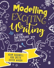 Modelling Exciting Writing : A Guide For Primary Teaching