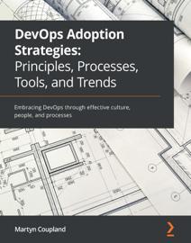 DevOps Adoption Strategies: Principles, Processes, Tools, and Trends