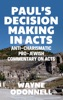 Paul's Decision Making In Acts: Anti-Charismatic, Pro-Jewish Commentary On Acts