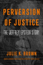 Perversion of Justice - Julie K. Brown by  Julie K. Brown PDF Download